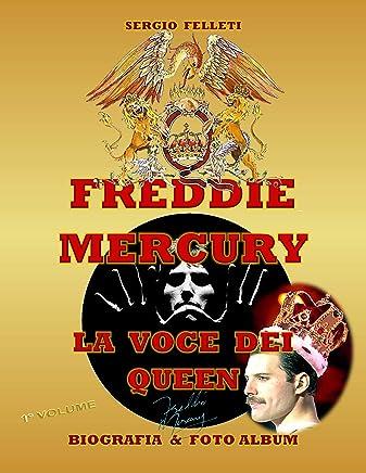 FREDDIE MERCURY - LA VOCE DEI QUEEN: BIOGRAFIA & FOTO ALBUM A COLORI - PRIMO VOLUME