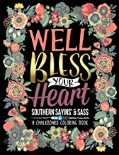 A Chalkboard Coloring Book: Southern Sayins' & Sass: Well Bless Your Heart: Day & Night Edition (Inspirational Coloring Books For Grown-Ups) (Unique ... Eggs, Pies, Feathers, Dreamcatchers For Re)