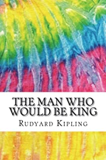 The Man Who Would Be King: Includes MLA Style Citations for Scholarly Secondary Sources, Peer-Reviewed Journal Articles an...