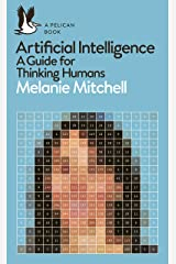 Artificial Intelligence: A Guide for Thinking Humans (Pelican Books) Kindle Edition