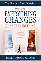 When Everything Changes, Change Everything: In a Time of Turmoil, a Pathway to Peace Kindle Edition