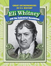 Eli Whitney and the Industrial Revolution (Great Entrepreneurs in U.S. History)