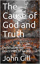 The Cause of God and Truth: Defending the Doctrines of Grace