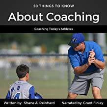50 Things to Know About Coaching: Coaching Today's Athletes