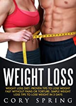 Weight Loss: Weight Loss Diet: Proven Tips To Lose Weight Fast Without Pains Or Torture: Simple Weight Loss Tips To Lose Weight In 3 Days (Weight Loss, ... Loss For Women Book 2) (English Edition)