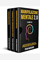 MANIPOLAZIONE MENTALE 2.0 : 3 Libri In 1: Manipolazione Mentale, Il Manuale Del Linguaggio Del Corpo e Psicologia Oscura (Italian Edition) Format Kindle