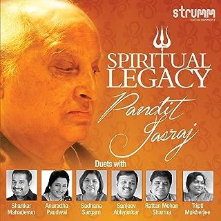 Spiritual Legacy - Pandit Jasraj Feat : Pt. Jasraj's Duets With Shankar Mahadevan, Anuradha Paudwal, Sadhana Sargam, Pt. Rattan Mohan Sharma, Pt. Sanjeev Abhyankar, Tripti Mukherjee