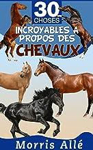 Livre pour enfant: 30 choses incroyables à propos des chevaux