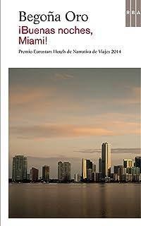 !Buenas noches, Miami!: Premio Eurostars Hotels de Narrativa de Viajes 2014 (Spanish Edition)