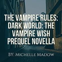 The Vampire Rules: Dark World: The Vampire Wish Prequel Novella