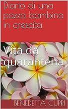 Diario di una pazza bambina in crescita : Vita da quarantena (Italian Edition)