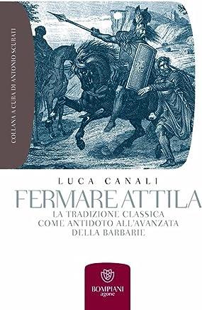 Fermare Attila: la tradizione classica come antidoto allavanzata della barbarie (Grandi tascabili. Agone Vol. 7)
