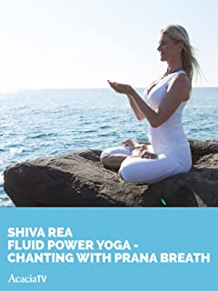 Shiva Rea, Fluid Power Yoga Chanting With Prana Breath
