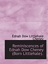 Reminiscences of Ednah Dow Cheney (Born Littlehale).