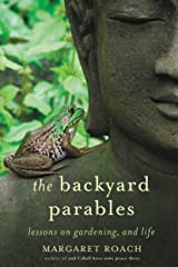 The Backyard Parables: Lessons on Gardening, and Life Kindle Edition