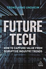 Future Tech: How to Capture Value from Disruptive Industry Trends Kindle Edition