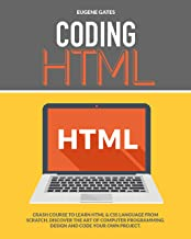Coding HTML: Crash Course To Learn HTML & CSS Language From Scratch. Discover The Art Of Computer Programming Design And C...
