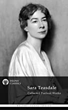 Delphi Collected Works of Sara Teasdale US (Illustrated) (Delphi Poets Series Book 77)