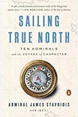 Sailing True North: Ten Admirals and the Voyage of Character (English Edition) eBook Kindle