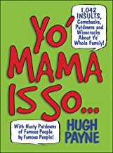 Yo' Mama Is So...: 892 Insults, Comebacks, Putdowns, and Wisecracks About Yo' Whole Family! (English Edition)