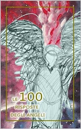 Le 100 risposte degli Angeli (La disobbedienza esoterica)