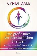 Das große Buch der feinstofflichen Energien: Heilung, Lebenskraft, innere Stärke. Das Praxisprogramm (German Edition)