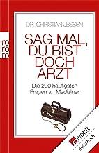 Sag mal, du bist doch Arzt: Die 200 häufigsten Fragen an Mediziner (German Edition)