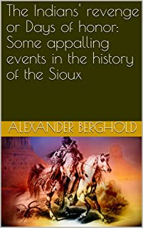 The Indians' revenge or Days of honor: Some appalling events in the history of the Sioux