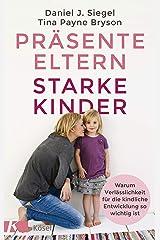 Präsente Eltern – starke Kinder: Warum Verlässlichkeit für die kindliche Entwicklung so wichtig ist (German Edition) Kindle Edition
