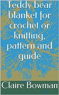 Teddy bear blanket for crochet or knitting, pattern and guide