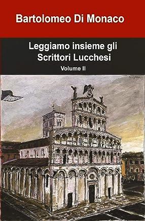 Leggiamo insieme gli  Scrittori Lucchesi: Volume II