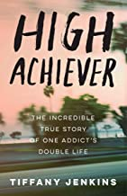 High Achiever: The Incredible True Story of One Addict's Double Life - Paperback by Tiffany Jenkins