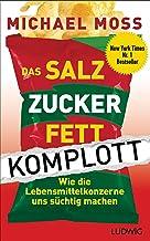 Das Salz-Zucker-Fett-Komplott: Wie die Lebensmittelkonzerne uns süchtig machen (German Edition)