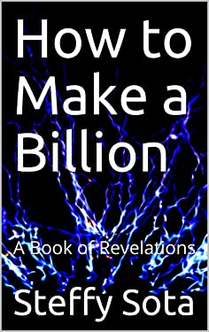 How to Make a Billion: A Book of Revelations
