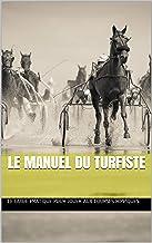 Livres Le Manuel du turfiste: Le guide pratique pour jouer aux courses hippiques. PDF