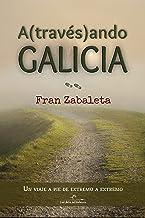 Atravesando Galicia: Un viaje a pie de extremo a extremo (Spanish Edition)