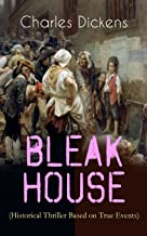 """BLEAK HOUSE (Historical Thriller Based on True Events): Legal Thriller (Including """"The Life of Charles Dickens"""" & Criticism)"""