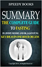 Summary: The Complete Guide to Fasting by Jimmy Moore and Dr. Jason Fung  Key Ideas In One Hour or Less