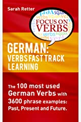 GERMAN: VERBS FAST TRACK LEARNING: The 100 most used German verbs with 3600 phrase examples: past, present and future. (GERMAN FOR ENGLISH SPEAKERS) Kindle Edition