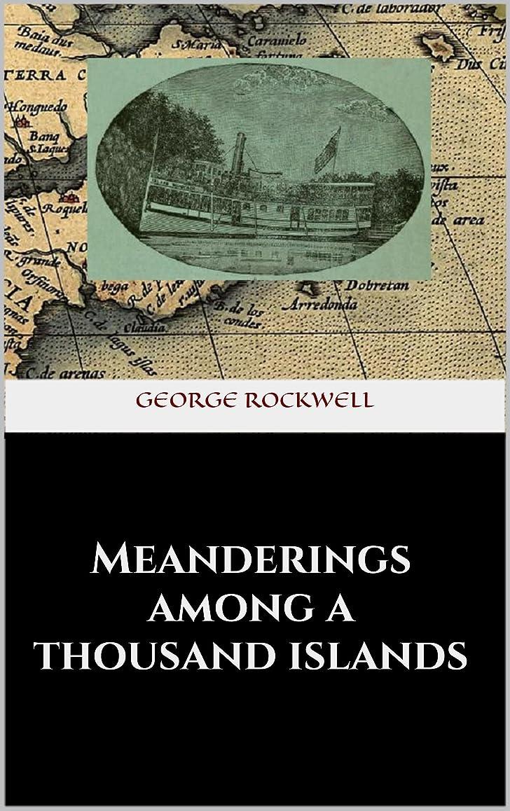 手綱排泄する悪用Meanderings among a thousand islands (English Edition)