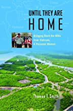 Until They Are Home: Bringing Back the MIAs from Vietnam, a Personal Memoir (Williams-Ford Texas A&M University Military History Series Book 133)