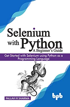 Selenium with Python - A Beginner's Guide: Get started with Selenium using Python as a Programming Language (English Edition)
