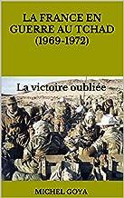 La France en guerre au Tchad (1969-1972): La victoire oubliée