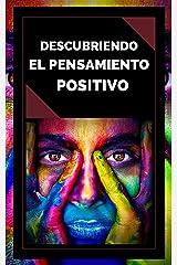 DESCUBRIENDO EL PENSAMIENTO POSITIVO: PODEROSA Guia para Comenzar a ACTIVAR el PODER DEL PENSAMIENTO POSITIVO en tu vida! (INTRODUCCIÓN AL PENSAMIENTO POSITIVO nº 2) (Spanish Edition) Kindle Edition