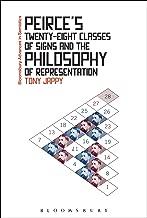 Peirce's Twenty-Eight Classes of Signs and the Philosophy of Representation: Rhetoric, Interpretation and Hexadic Semiosis (Bloomsbury Advances in Semiotics)