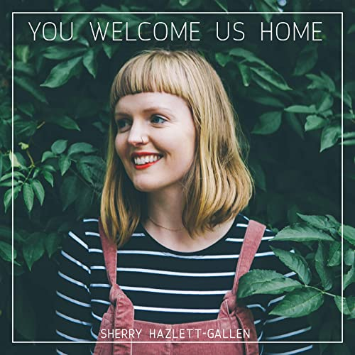 Sherry Hazlett-Gallen - You Welcome Us Home (2019)