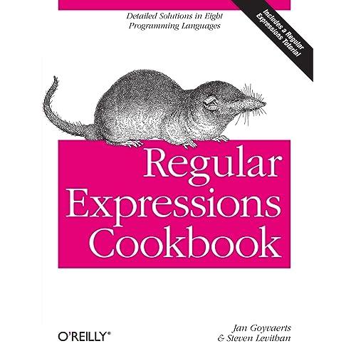 Regular Expressions Cookbook: Jan Goyvaerts, Steven Levithan