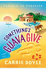 Something's Guava Give: A Tropical Island Cozy Mystery (Trouble in Paradise! Book 2) Kindle Edition