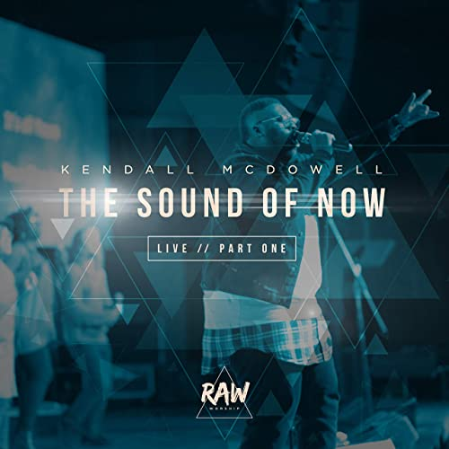 Kendall McDowell and Raw - The Sound of Now Live - Pt. 1 2019