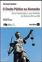 Série IDP  Linha Direito Comparado  O Direito Público na Alemanha: uma introdução à sua história do século XVI ao XXI